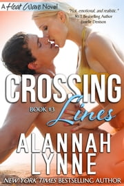 Crossing Lines (Contemporary Romance) - (Book #3 Heat Wave Series) ebook by Alannah Lynne