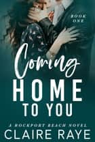 Coming Home to You ebook by Claire Raye