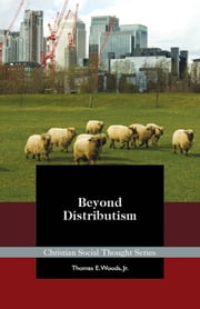 Beyond Distributism ebook by Thomas E Woods, Jr.