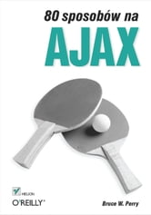 80 sposobów na Ajax ebook by Bruce W. Perry