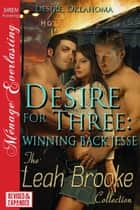 Desire for Three: Winning Back Jesse ebook by Leah Brooke