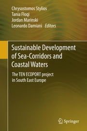 Sustainable Development of Sea-Corridors and Coastal Waters - The TEN ECOPORT project in South East Europe ebook by Chrysostomos Stylios,Tania Floqi,Jordan Marinski,Leonardo Damiani