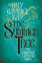 The Summer Tree ebook by Guy Gavriel Kay