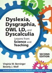 Teaching Students with Dyslexia, Dysgraphia, OWL LD, and Dyscalculia, Second Edition ebook by Virginia W. Berninger, Ph.D.,Beverly J. Wolf, M.Ed.,Vincent C. Alfonso Ph.D.,R. Malatesha Joshi Ph.D.,Elaine R. Silliman Ph.D.