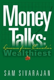 Money Talks: Lessons from Canada's Wealthiest ebook by Sam Sivarajan