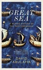 The Great Sea - A Human History of the Mediterranean eBook by David Abulafia