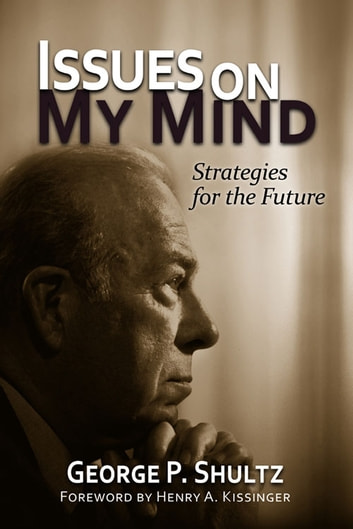 Issues on My Mind - Strategies for the Future ebook by George P. Shultz,Henry Kissinger