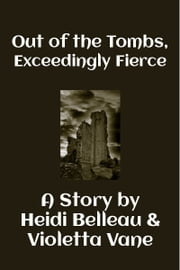 Out of the Tombs, Exceedingly Fierce ebook by Violetta Vane