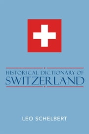 Historical Dictionary of Switzerland ebook by Leo Schelbert