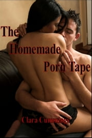 The Homemade Porn Tape ebook by Clara Cummings