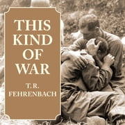 This Kind of War - The Classic Korean War History audiobook by T. R. Fehrenbach