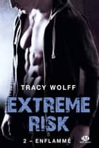 Enflammé - Extreme Risk, T2 eBook by Joëlle Touati, Tracy Wolff