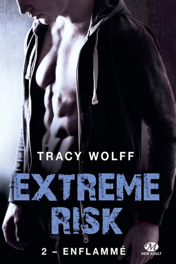 Enflammé - Extreme Risk, T2 eBook by Tracy Wolff