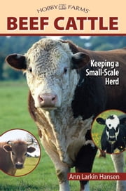 Beef Cattle - Keeping a Small-Scale Herd for Pleasure and Profit ebook by Ann Larkin Hansen