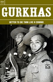 Gurkhas - Better to Die than Live a Coward ebook by Benita Estevez