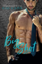 Big Shot - Sexy Jerk World, #2 ebook by Kim Karr
