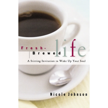 Fresh-Brewed Life - A Stirring Invitation to Wake Up Your Soul audiobook by Nicole Johnson