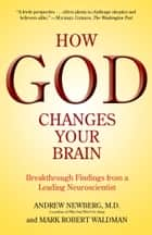 How God Changes Your Brain ebook by Andrew Newberg, M.D.,Mark Robert Waldman