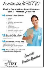 Practice the HOBET: Health Occupations Basic Entrance Test Practice Test Questions ebook by Complete Test Preparation Team