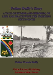 Father Duffy's Story; A Tale Of Humor And Heroism, Of Life And Death With The Fighting Sixty-Ninth [Illustrated Edition] ebook by Father Francis Patrick Duffy,Joyce Kilmer