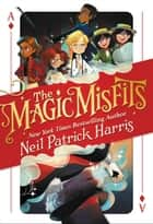 The Magic Misfits ebook by Neil Patrick Harris, Lissy Marlin, Kyle Hilton