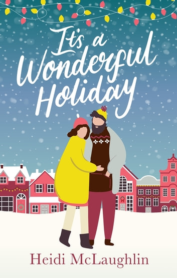 It's a Wonderful Holiday - have a perfect holiday with this feel good Christmas read ebook by Heidi McLaughlin
