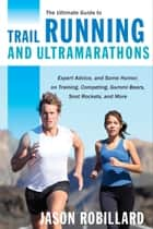 The Ultimate Guide to Trail Running and Ultramarathons ebook by Jason Robillard