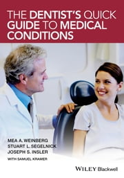 The Dentist's Quick Guide to Medical Conditions ebook by Mea A. Weinberg,Stuart L. Segelnick,Joseph S. Insler,Samuel Kramer
