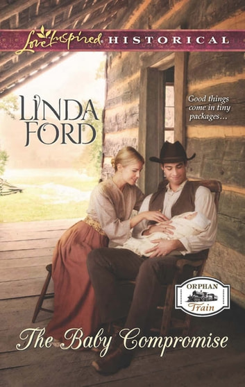 The Baby Compromise (Mills & Boon Love Inspired Historical) (Orphan Train, Book 3) ebook by Linda Ford