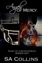 Angels of Mercy: Diary of a Quarterback - The Boxed Set ebook by SA Collins
