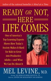 Ready or Not, Here Life Comes ebook by Mel Levine, M.D.