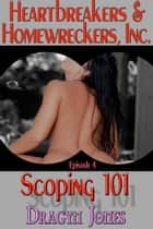 Heartbreakers and Homewreckers, Inc. #4-Scoping 101 ebook by Dragyn Jones