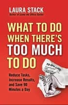 What To Do When There's Too Much To Do ebook by Laura Stack