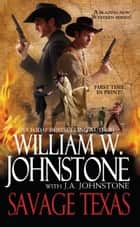 Savage Texas ebook by William W. Johnstone, J.A. Johnstone