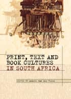 Print, Text and Book Cultures in South Africa ebook by Andrew Van Der Vlies