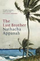 The Last Brother ebook by Nathacha Appanah, Geoffrey Strachan