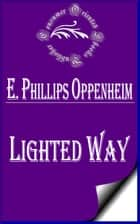 Lighted Way (Illustrated) ebook by E. Phillips Oppenheim