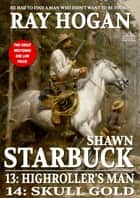 Shawn Starbuck Double Western 7: Highroller's Man and Skull Gold (A Shawn Starbuck Western) ebook by