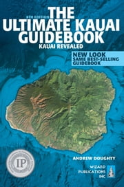 The Ultimate Kauai Guidebook - Kauai Revealed (In Full Color) ebook by Andrew Doughty,Andrew Doughty,Leona Boyd