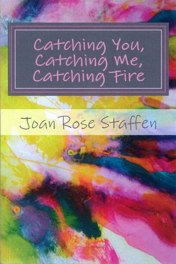 Catching You, Catching Me, Catching Fire ebook by Joan Rose Staffen