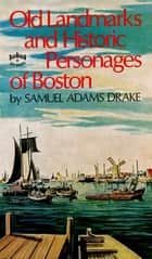 Old Landmarks and Historic Personages of Boston ebook by Samuel Adams Drake