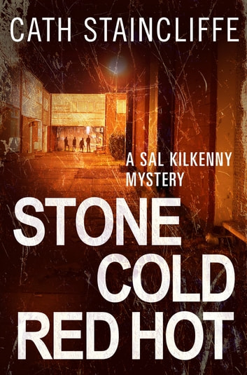Stone Cold Red Hot - Sal Kilkenny #4 ebook by Cath Staincliffe