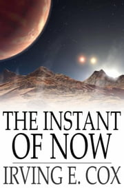 The Instant of Now ebook by Irving E. Cox