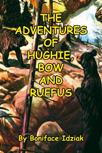 THE ADVENTURES OF HUGHIE, BOW AND RUEFUS ebook by Boniface Idziak