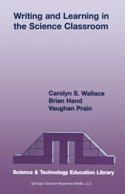Writing and Learning in the Science Classroom ebook by Carolyn S. Wallace,Brian B. Hand,Vaughan Prain