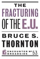 The Fracturing of the E.U. ebook by Bruce S. Thornton