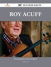 Roy Acuff 127 Success Facts - Everything you need to know about Roy Acuff ebook by Patrick Carson