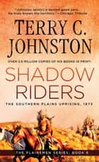 Shadow Riders - The Southern Plains Uprising, 1873 ebook by Terry C. Johnston
