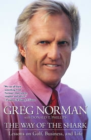 The Way of the Shark - Lessons on Golf, Business, and Life ebook by Greg Norman,Donald T. Phillips