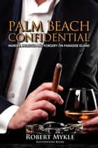 Palm Beach Confidential ebook by Robert Mykle